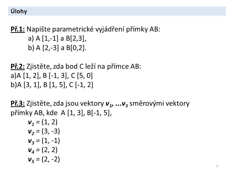 Př.1: Napište parametrické vyjádření přímky AB: a) A [1,-1] a B[2,3],